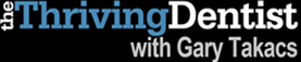 Thriving Dentist with Gary Takacs