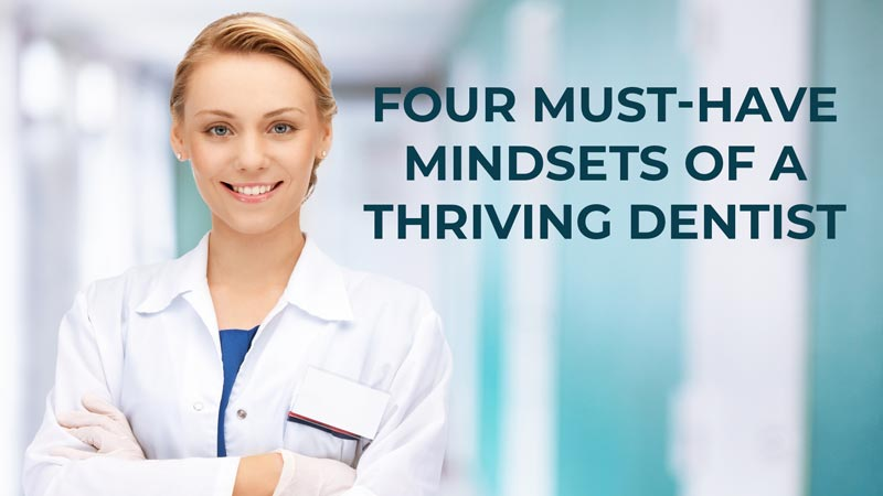 Four Must-Have Mindsets of a Thriving Dentist