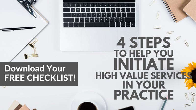 4 steps to help you initiate high-value services in your practice