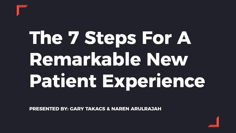 Webinar 17 - 7 Steps for a Remarkable New Patient Experience